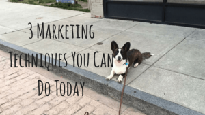 3 Marketing Techniques You Can Do Today