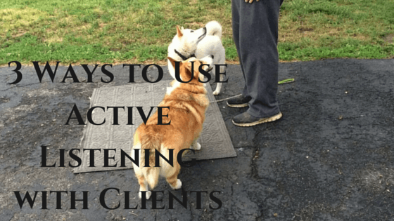 3 Ways to Use Active Listening with Clients