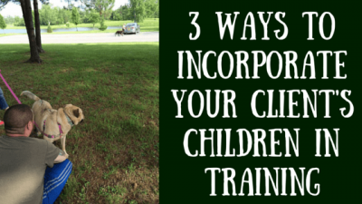 3 Ways To Incorporate Your Client's Children In Training