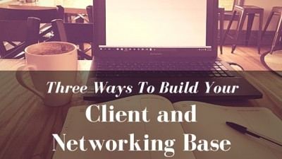 Three Ways To Build Your Client and Networking Base