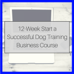 How to Start a Successful Dog Training Business Course