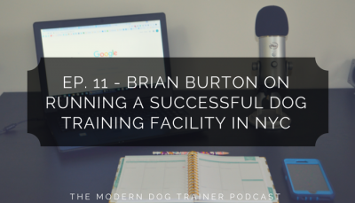 Ep. 11 – Brian Burton on Running a Successful Dog Training Facility in NYC