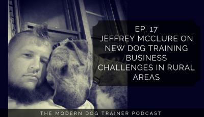 Ep 17 – Jeffrey McClure on New Dog Training Business Challenges in Rural Areas