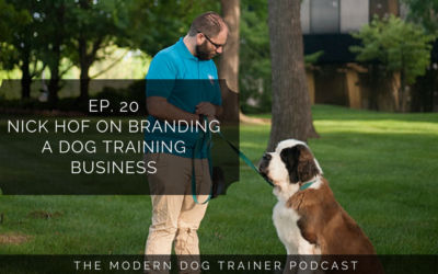 Ep 20 – Nick Hof on Branding a Dog Training Business